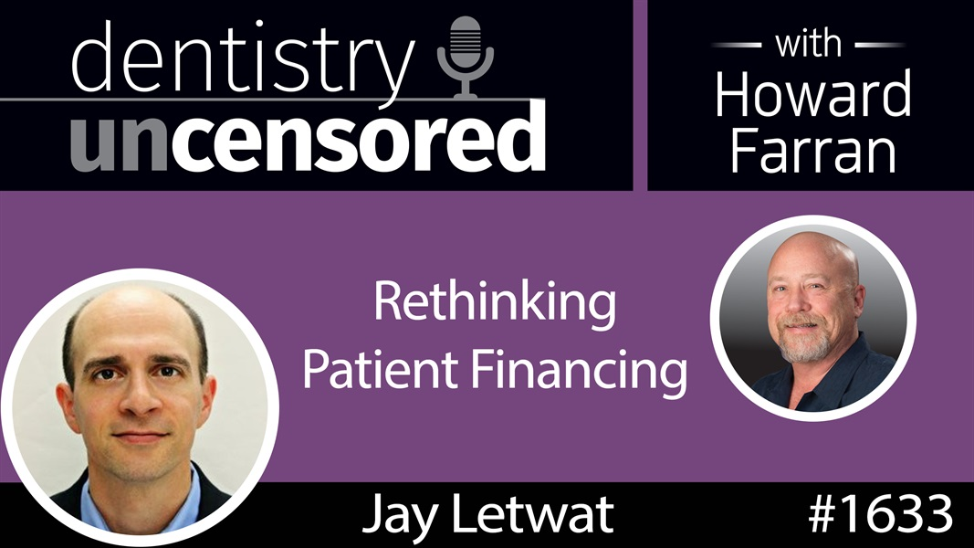 1633 Jay Letwat of Sunbit on Rethinking Patient Financing : Dentistry Uncensored with Howard Farran