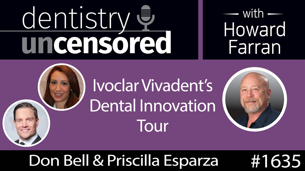 1635 Don Bell & Priscilla Esparza on Ivoclar Vivadent's Dental Innovation Tour : Dentistry Uncensored with Howard Farran