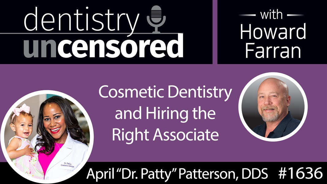 """1636 April """"Dr. Patty"""" Patterson, DDS on Cosmetic Dentistry and Hiring the Right Associate : Dentistry Uncensored with Howard Farran"""