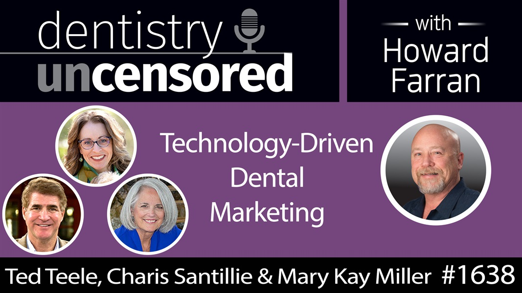 1637 Ted Teele, Charis Santillie & Mary Kay Miller of Kaleidoscope 2.0 on Technology-Driven Dental Marketing : Dentistry Uncensored with Howard Farran