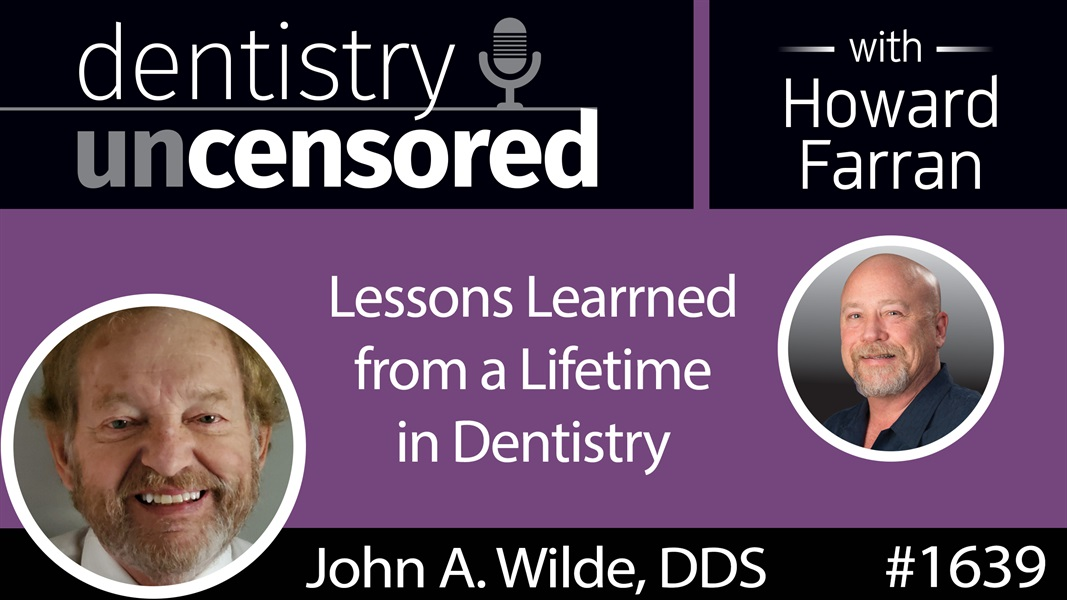 1639 Dr. John A. Wilde's Lessons Learned from a Lifetime in Dentistry : Dentistry Uncensored with Howard Farran