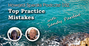 Top Practice Mistakes with Sandy Pardue : Howard Speaks Podcast #32