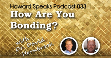 How Are You Bonding? with Dr. David Hornbrook : Howard Speaks Podcast #33