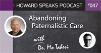Abandoning Paternalistic Care with Dr. Mo Taheri : Howard Speaks Podcast #47