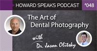 The Art of Dental Photography with Dr. Jason Olitsky : Howard Speaks Podcast #48