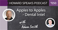 Apples to Apples - Dental Intel with Adam Smith : Howard Speaks Podcast #50