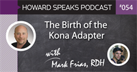 The Birth of the Kona Adapter with Mark Frias, RDH : Howard Speaks Podcast #54
