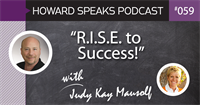 """R.I.S.E. to Success"" with Judy Kay Mausolf : Howard Speaks Podcast #59"