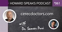 cerecdoctors.com with Dr. Sameer Puri : Howard Speaks Podcast #61