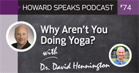 Why Aren't You Doing Yoga? with Dr. David Hennington : Howard Speaks Podcast #74