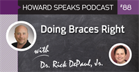 Doing Braces Right with Dr. Rick DePaul, Jr. : Howard Speaks Podcast #88