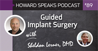 Guided Implant Surgery with Sheldon Lerner, DMD : Howard Speaks Podcast #89