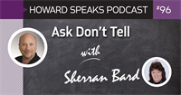 Ask Don't Tell with Sherran Bard : Howard Speaks Podcast #96