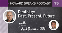 Dentistry: Past, Present, Future with Josh Brower, DDS : Howard Speaks Podcast #98