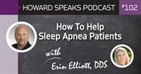 How To Help Sleep Apnea Patients with Erin Elliott, DDS : Howard Speaks Podcast #102