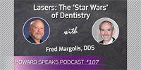 Lasers: The 'Star Wars' of Dentistry with Fred Margolis : Howard Speaks Podcast #107