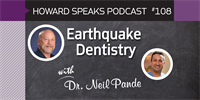 Earthquake Dentistry with Neil Pande : Howard Speaks Podcast #108