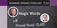 Magic Words with Patrick Wahl : Howard Speaks Podcast #112