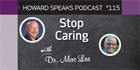 Stop Caring with Mac Lee : Howard Speaks Podcast #115