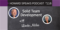 Solid Team Development with Linda Miles : Howard Speaks Podcast #118