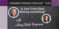 Is Your Front Desk Missing Something? with Mary Beth Bajornas : Howard Speaks Podcast #122