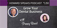 Grow Your Dental Business with Penny Reed : Howard Speaks Podcast #130