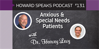 Anxious & Special Needs Patients with Harvey Levy : Howard Speaks Podcast #131