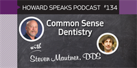 Common Sense Dentistry with Steven Mautner : Howard Speaks #134