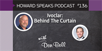 Ivoclar: Behind The Curtain with Don Bell : Howard Speaks Podcast #136