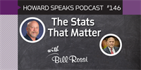 The Stats That Matter with Bill Rossi : Howard Speaks Podcast #146