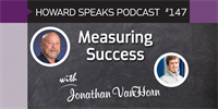 Measuring Success with Jonathan VanHorn : Howard Speaks Podcast #147