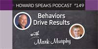 149 Behaviors Drive Results with Mark Murphy : Dentistry Uncensored with Howard Farran