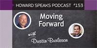 153 Moving Forward with Dustin Burleson : Dentistry Uncensored with Howard Farran