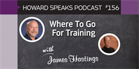 156 Where To Go For Training with James H. Hastings : Dentistry Uncensored with Howard Farran