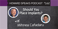 162 Should You Place Implants? with Mihnea Cafadaru : Dentistry Uncensored with Howard Farran