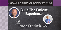 169 Build The Patient Experience with Travis Frederickson : Dentistry Uncensored with Howard Farran