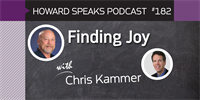 182 Finding Joy with Chris Kammer : Dentistry Uncensored with Howard Farran