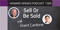 185 Sell Or Be Sold with Grant Cardone : Dentistry Uncensored with Howard Farran