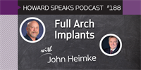 188 Full Arch Implants with John Heimke : Dentistry Uncensored with Howard Farran