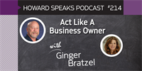 214 Act Like A Business Owner with Ginger Bratzel : Dentistry Uncensored with Howard Farran