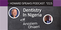 215 Dentistry In Nigeria with Anoziem Ohiaeri : Dentistry Uncensored with Howard Farran