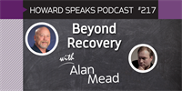 217 Beyond Recovery with Alan Mead : Dentistry Uncensored with Howard Farran