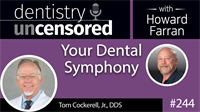 244 Your Dental Symphony with Tom Cockerell : Dentistry Uncensored with Howard Farran