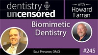 245 Biomimetic Dentistry with Saul Pressner : Dentistry Uncensored with Howard Farran