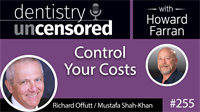 255 Control Your Costs with Richard Offutt and Mustafa Shah-Khan : Dentistry Uncensored