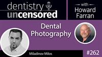 262 Dental Photography with Miladinov Milos : Dentistry Uncensored with Howard Farran