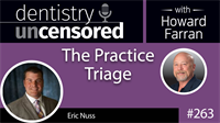 263 The Practice Triage with Eric Nuss : Dentistry Uncensored with Howard Farran