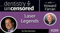 269 Laser Legends with Ron Kaminer : Dentistry Uncensored with Howard Farran