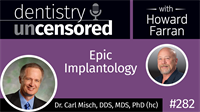 282 Epic Implantology with Carl Misch : Dentistry Uncensored with Howard Farran