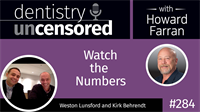 284 Watch the Numbers with Weston Lunsford and Kirk Behrendt : Dentistry Uncensored with Howard Farran